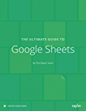 The Ultimate Guide to Google Sheets: Everything you need to build powerful spreadsheet workflows in Google Sheets (Zapier App Guides Book 7) (English Edition)