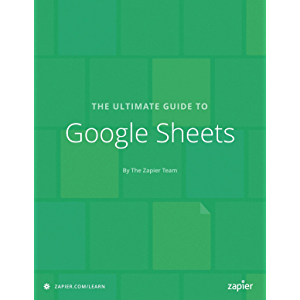 The Ultimate Guide to Google Sheets: Everything you need to build powerful spreadsheet workflows in Google Sheets…