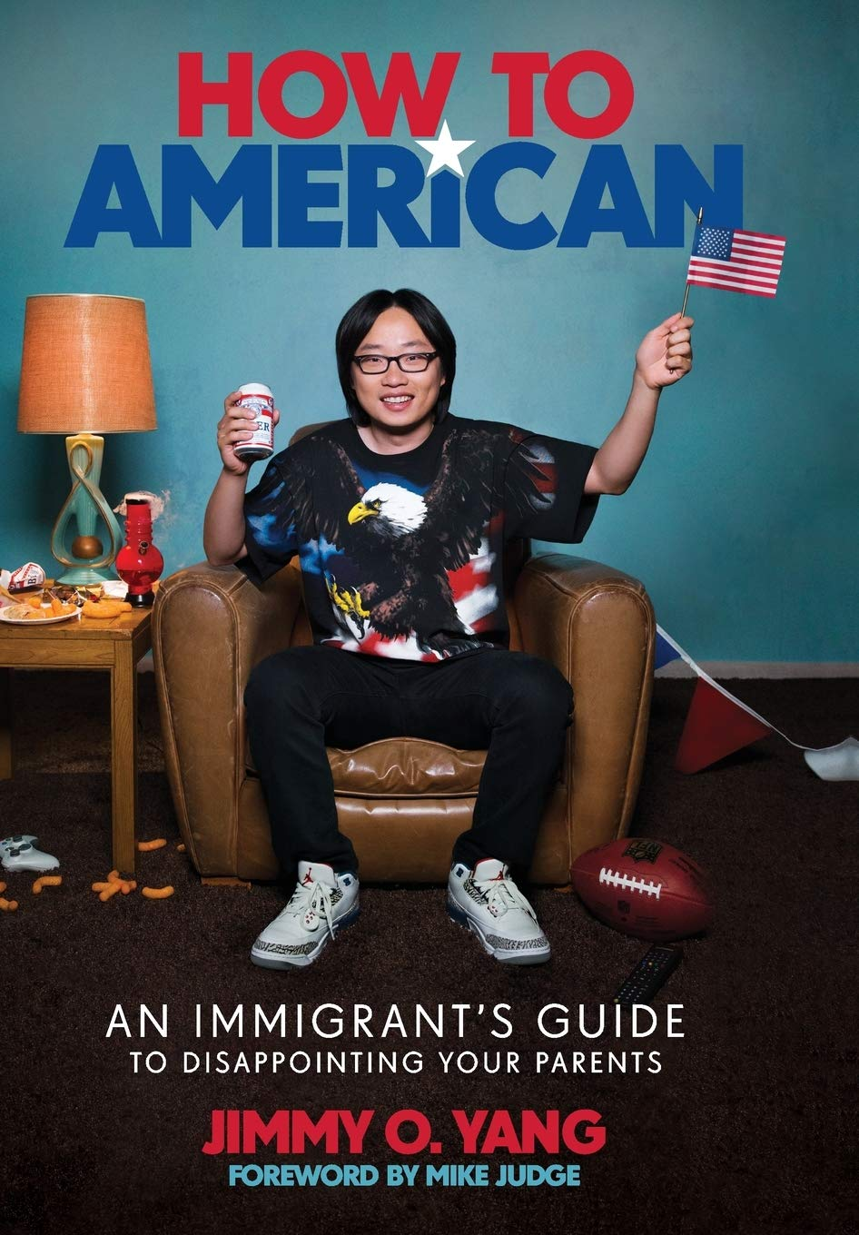 Amazon.com: How to American: An Immigrant's Guide to Disappointing Your  Parents (9780306903496): Yang, Jimmy O., Judge, Mike: Books