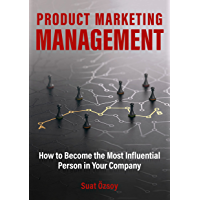 Product Marketing Management : How to become most influential person in the company (English Edition)