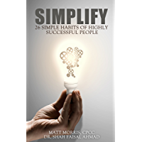 Simplify: 25 Simple Habits of Highly Successful People (Habits of Highly Effective People & Traits, Characteristics…