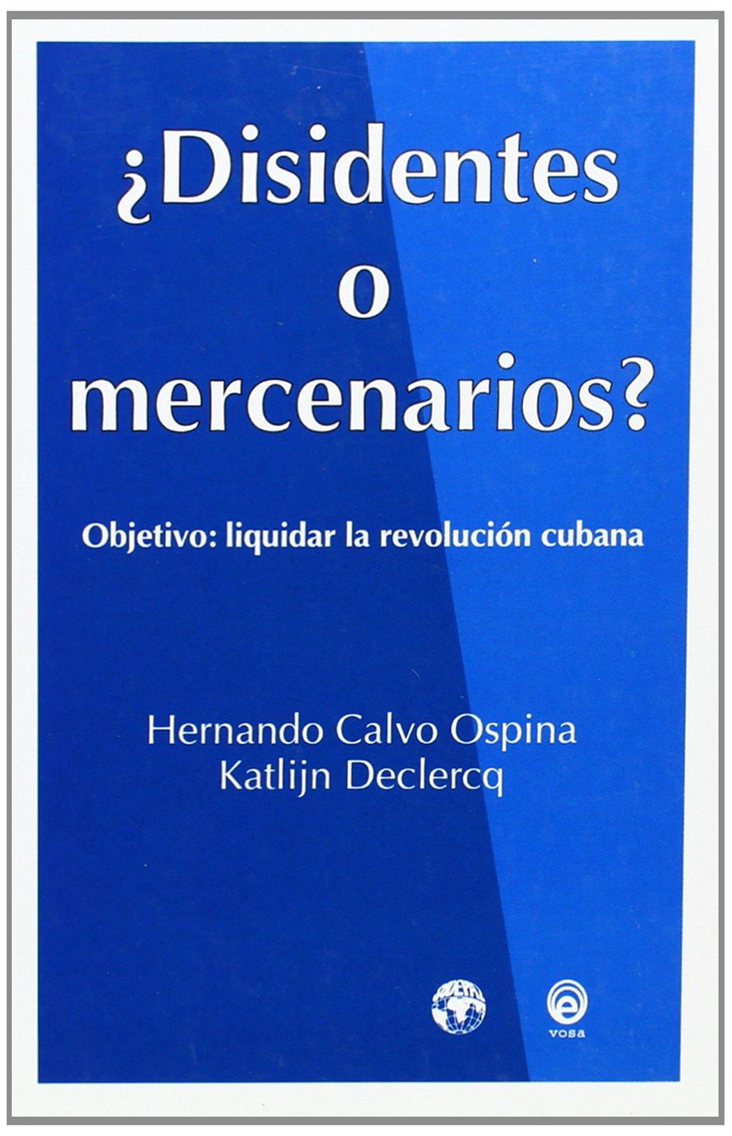 Disidentes o mercenarios?: Objetivo, liquidar la Revolución Cubana (Documentos, sociedad) (Spanish Edition) (Spanish) Paperback – 1998
