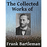 The Collected Works of Frank Bartleman - Seven books in one (English Edition)