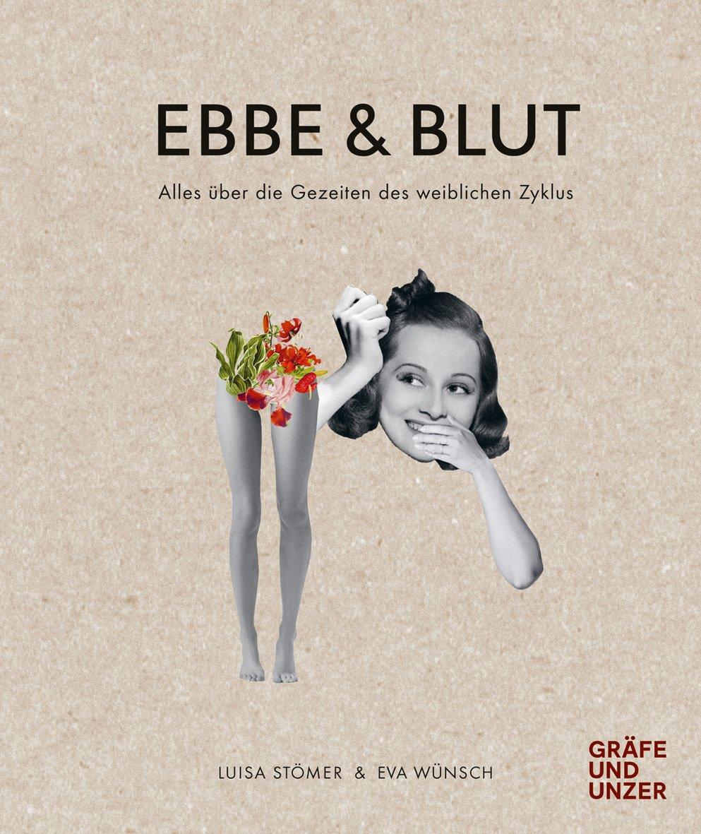 Ebbe & Blut: Alles über die Gezeiten des weiblichen Zyklus (Gräfe und Unzer Einzeltitel)