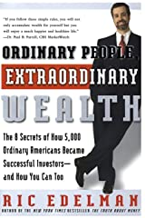 Ordinary People, Extraordinary Wealth: The 8 Secrets of How 5,000 Ordinary Americans Became Successful Investors--and How You Can Too Paperback