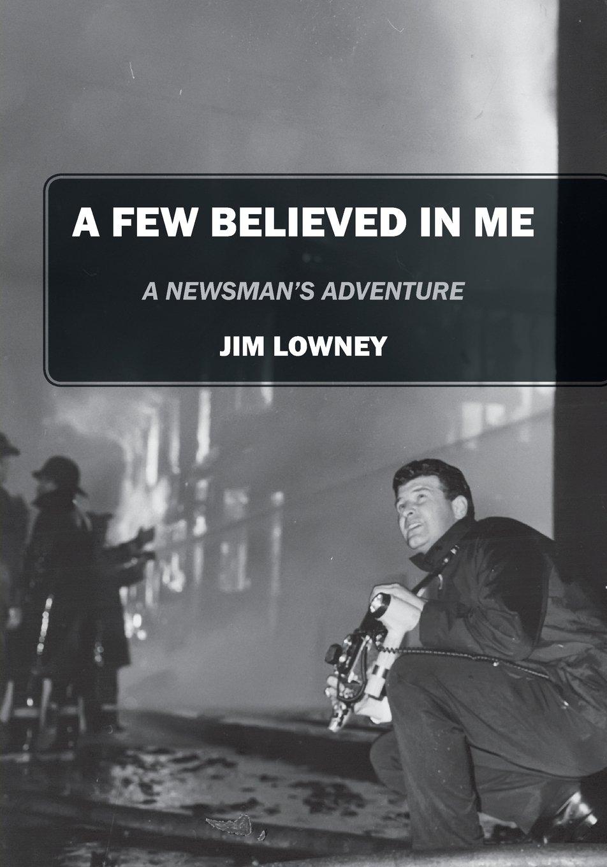 A Few Believed in Me: A Newsman's Adventure