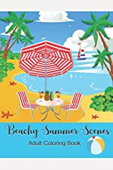 Beachy Summer Scenes: An Adult Coloring Book with Fun and Colorful Beach Vacation Designs and Peaceful Landscapes. Paperback