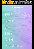 The Arc of the Sun (Kindle Single)