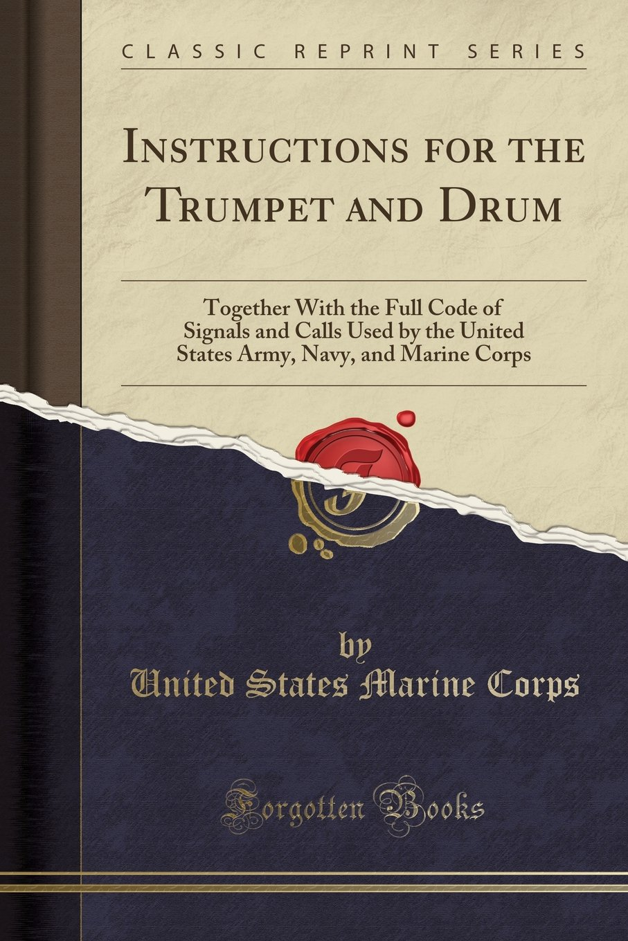 Instructions for the Trumpet and Drum: Together With the Full Code of Signals and Calls Used by the United States Army, Navy, and Marine Corps (Classic Reprint)