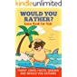 Would You Rather? Game Book For Kids Funny Jokes, Facts, Quizzes, and Would You Rathers: Clean family fun, perfect on road trips! The best birthday and holiday gift idea for children!