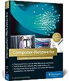 Computer-Netzwerke: Grundlagen, Funktionsweisen, Anwendung. Für Studium, Ausbildung und Beruf. Inkl. OpenWRT
