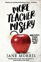 More Teacher Misery: Nutjob Teachers, Torturous Training, & Even More Bullshit Paperback