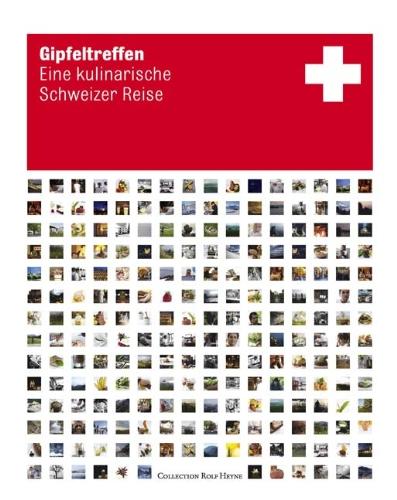 Gipfeltreffen. Eine kulinarische Schweizreise: Eine kulinarische Schweizer Reise