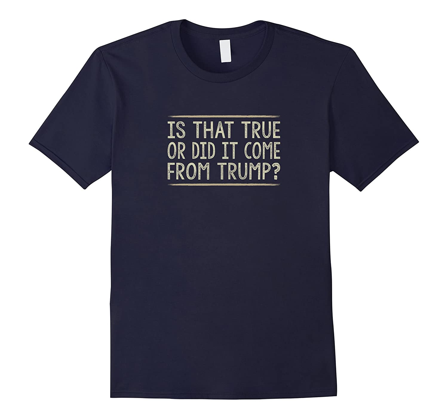 Is That True or Did It Come From Trump T-shirt-Art