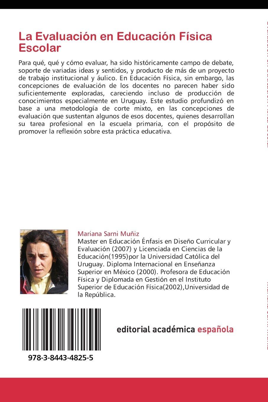 La Evaluación en Educación Física Escolar: Para qué, qué y cómo evaluar. Un asunto sujeto a concepciones (Spanish Edition): Mariana Sarni Muñiz: ...