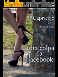 Tutta colpa D Facebook : il capriccio (Tutta colpa D Facebook! Vol. 1)
