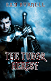 The Tudor Heresy: The Tudor Mystery Trials: A medieval Historical Fiction Novel (Tudor Mystery Trials Series)