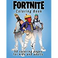 Fortnite Coloring Book: 50 coloring pages for kids and adults: Fortnite Coloring Book For Kids And Adults, +50 Amazing Drawings: Characters , Weapons & Other