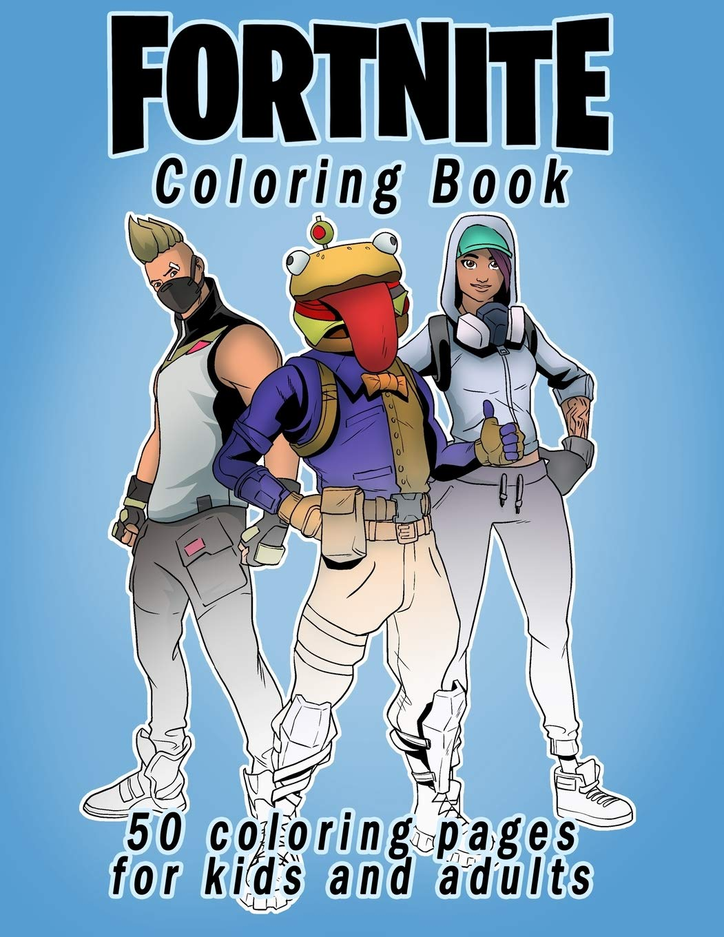 Fortnite Coloring Book  50 Coloring Pages For Kids And Adults  Fortnite Coloring Book For Kids And Adults +50 Amazing Drawings  Characters Weapons And Other
