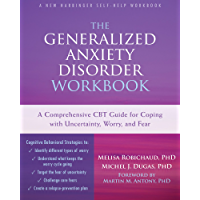 The Generalized Anxiety Disorder Workbook: A Comprehensive CBT Guide for Coping with Uncertainty, Worry, and Fear (New Harbinger Self-help Workbooks) (English Edition)