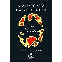 A Anatomia da Violência: As Raízes Biológicas da Criminalidade