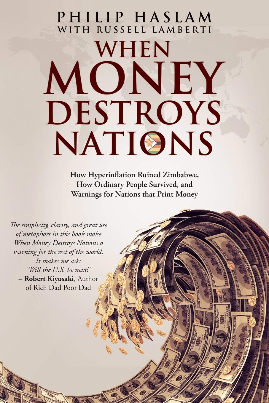 When Money Destroys Nations: How Hyperinflation Ruined Zimbabwe How Ordinary People Survived and Warnings for Nations that Print Money