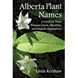 Alberta Plant Names: A Guide to Their Pronunciation, Meaning and English Alternatives