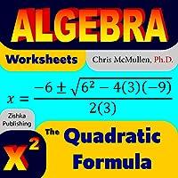 Algebra Worksheets: The Quadratic Formula