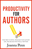 Productivity For Authors: Find Time to Write, Organize your Author Life, and Decide what Really Matters (Books for…