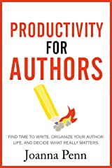 Productivity For Authors: Find Time to Write, Organize your Author Life, and Decide what Really Matters (Books for Writers Book 10) Kindle Edition