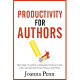 Productivity For Authors: Find Time to Write, Organize your Author Life, and Decide what Really Matters (Books for Writers Bo