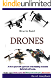 How to Build Drones : A do it Yourself Approach with Readily Available Materials at Home (English Edition)