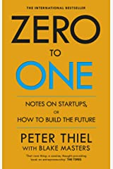 Zero to One: Notes on Start Ups, or How to Build the Future Kindle Edition