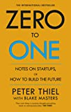 Zero To One. Notes On Start Ups, Or How To Build The Future