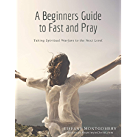 A Beginners Guide to Fast and Pray: Taking Spiritual Warfare to the Next Level (English Edition)