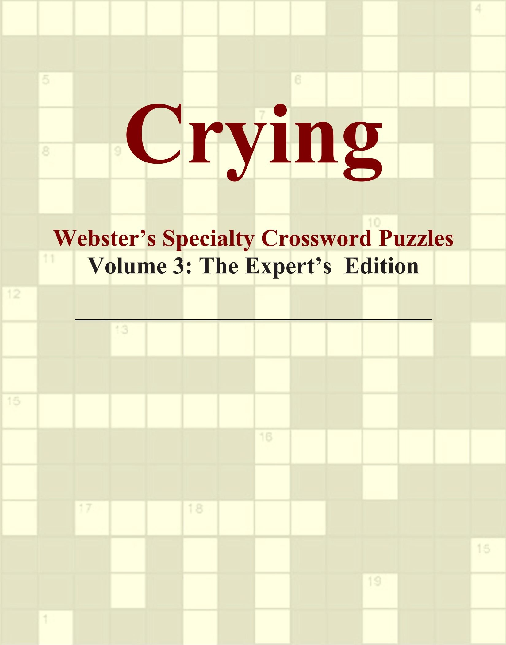 Crying - Webster's Specialty Crossword Puzzles, Volume 3: The Expert's Edition PDF