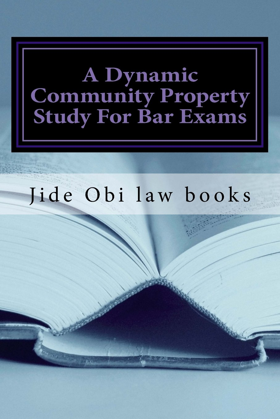 Download A Dynamic Community Property Study For Bar Exams: Beautifully covers Pereira and Van Camp as well as reverse Pereira and reverse Van Camp - the two California Community Property law issues ebook