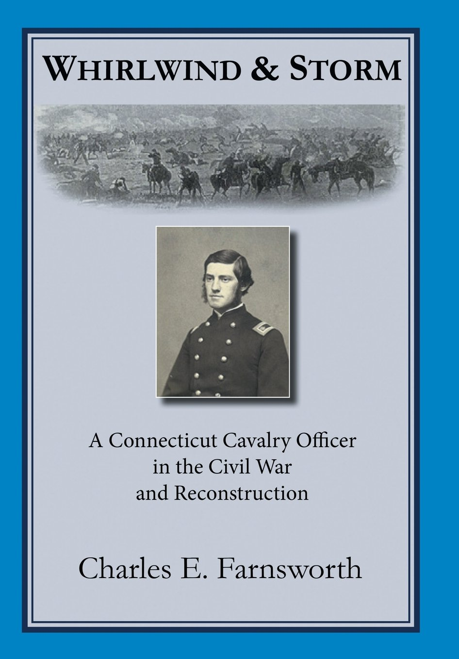 Whirlwind and Storm: A Connecticut Cavalry Officer in the Civil War and Reconstruction pdf epub