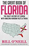 The Great Book of Florida: The Crazy History of Florida with Amazing Random Facts & Trivia (A Trivia Nerds Guide to the…