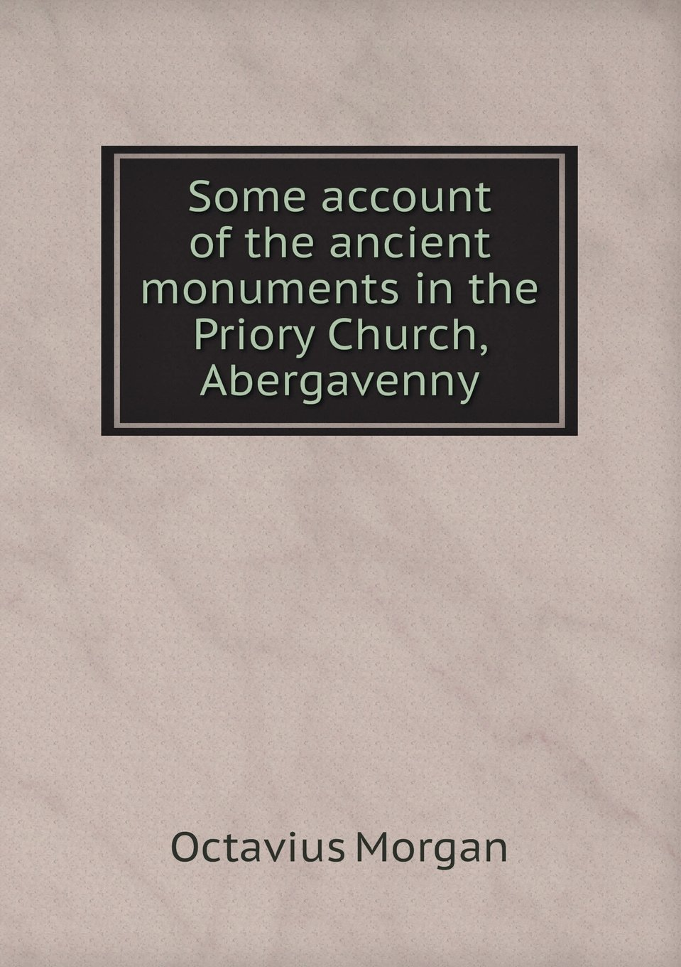 Download Some account of the ancient monuments in the Priory Church, Abergavenny pdf epub