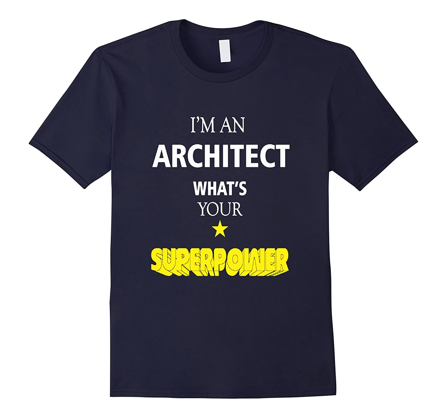 Architect - Im an Architect whats your superpower T-shirt-TD