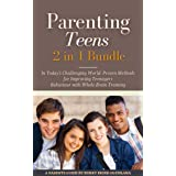 Parenting Teens in Today's Challenging World 2-in-1 Bundle: Proven Methods for Improving Teenagers Behaviour with Positive Pa
