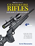 Gun Digest Book of Centerfire Rifles Assembly/Disassembly, 4th Ed. (Gun Digest Book Of Firearms Assembly/Disassembly)