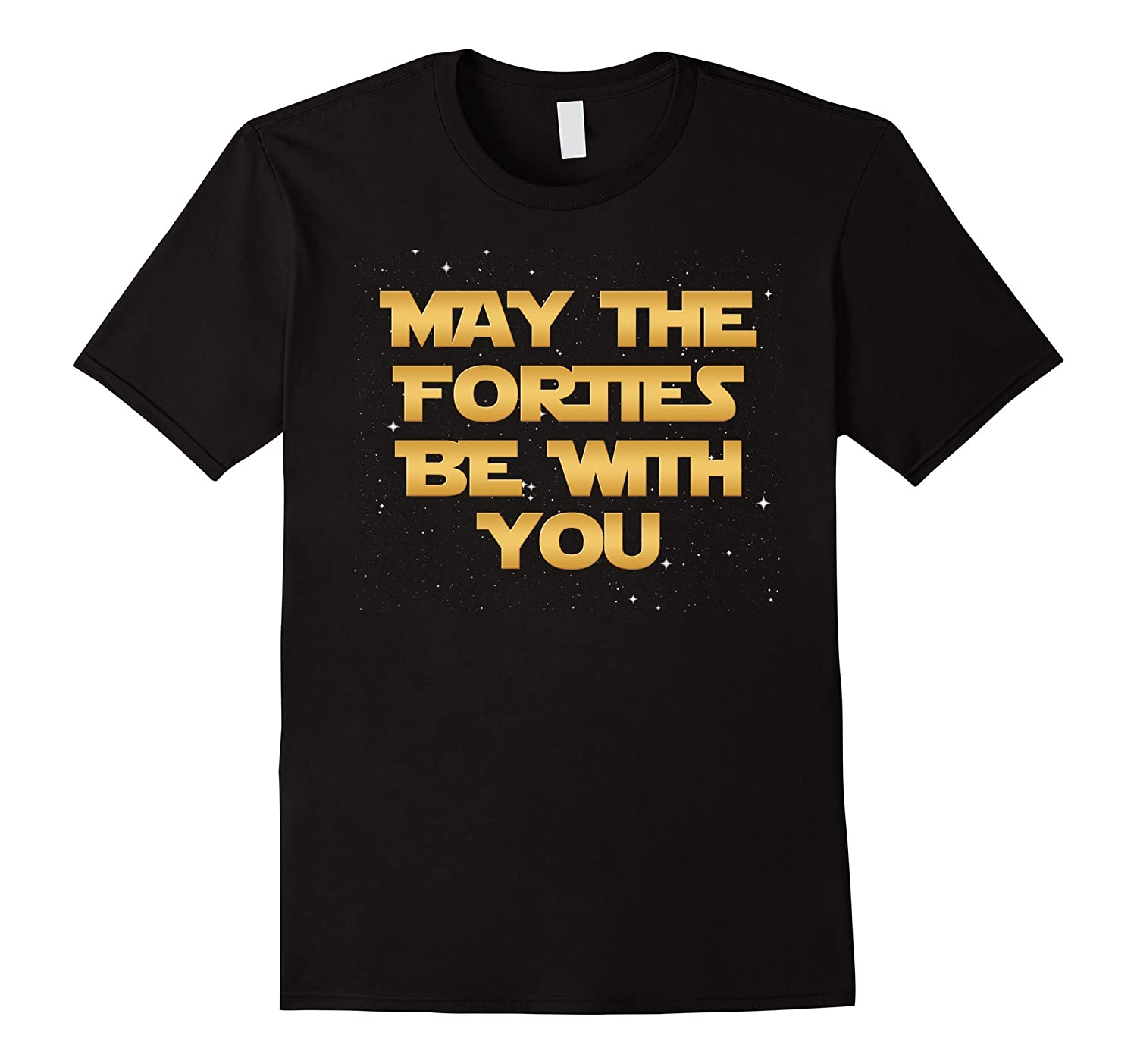May the Forties Be With You 40th Birthday Novelty Gift Shirt-RT