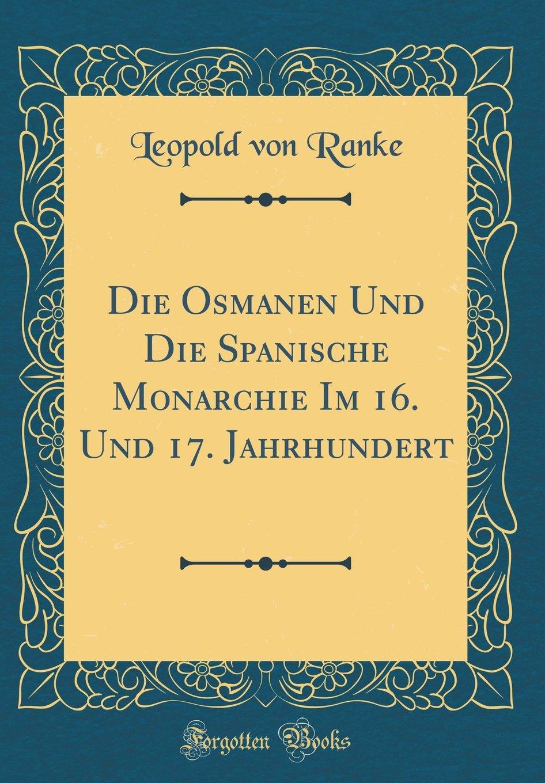 Download Die Osmanen Und Die Spanische Monarchie Im 16. Und 17. Jahrhundert (Classic Reprint) (Italian Edition) PDF