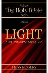 What the Holy BIBLE Says About LIGHT: A TEN-WEEK DEVOTIONAL STUDY Kindle Edition