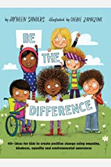 Be the Difference: 40+ ideas for kids to create positive change using empathy, kindness, equality and environmental awareness Hardcover