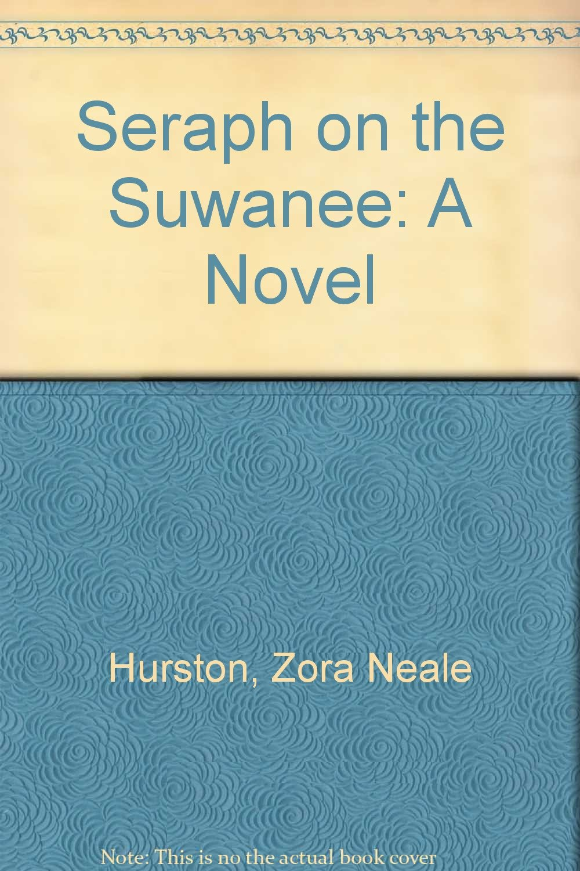 Seraph on the Suwanee: A Novel: Zora Neale Hurston: 9780404113919:  Amazon.com: Books