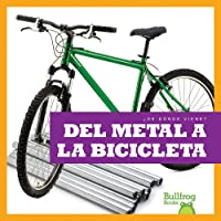 del Metal a la Bicicleta (from Metal to Bicycle) (¿de Dónde Viene? (Where Does It Come From?)) (Spanish Edition)
