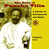 The Face of Pancho Villa: A History in Photographs and Words
